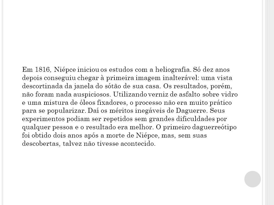 Em 1816, Niépce iniciou os estudos com a heliografia