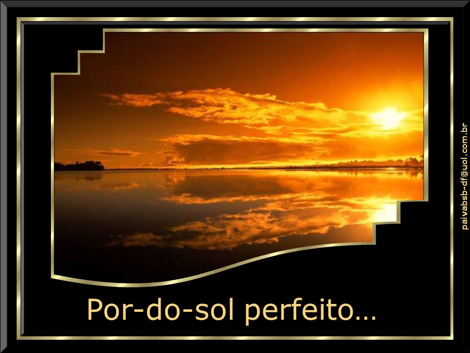 Por-do-sol perfeito…