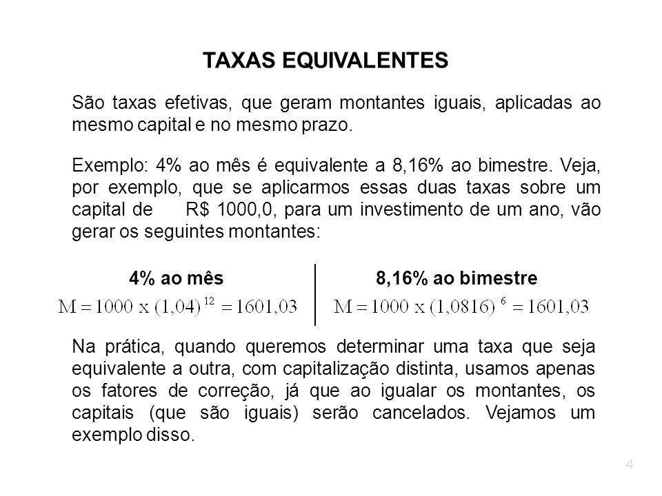 TAXAS EQUIVALENTESSão taxas efetivas, que geram montantes iguais, aplicadas ao mesmo capital e no mesmo prazo.