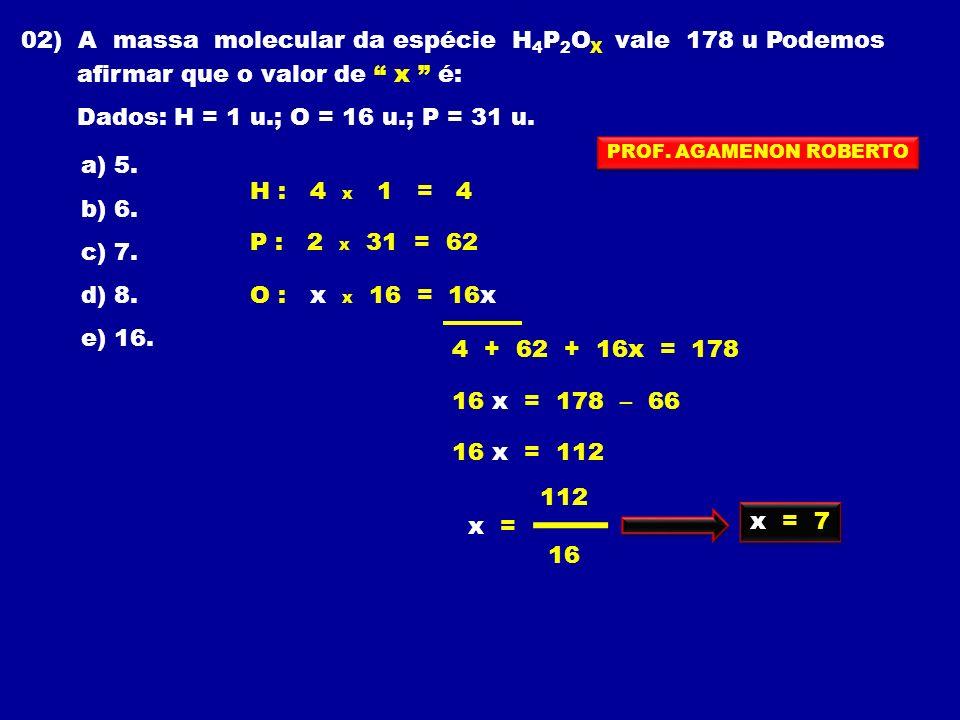 02) A massa molecular da espécie H4P2OX vale 178 u Podemos