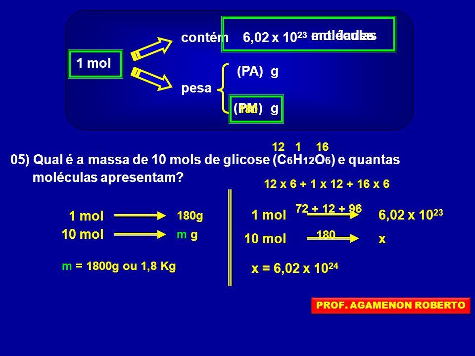 05) Qual é a massa de 10 mols de glicose (C6H12O6) e quantas