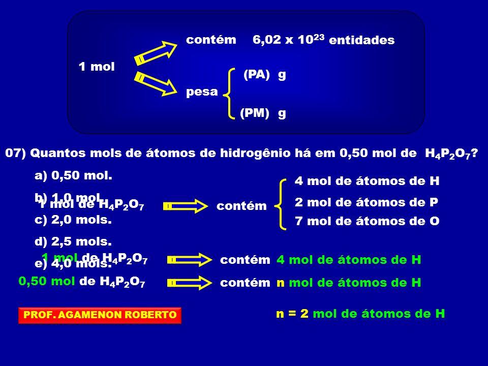 07) Quantos mols de átomos de hidrogênio há em 0,50 mol de H4P2O7