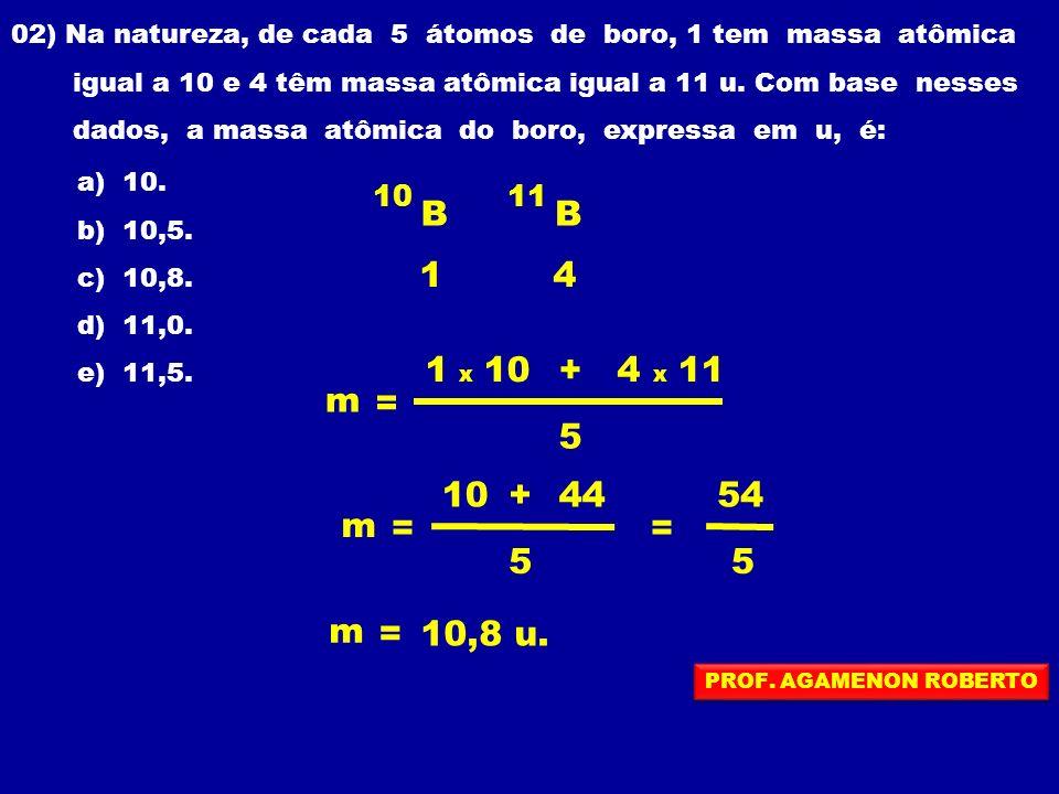 02) Na natureza, de cada 5 átomos de boro, 1 tem massa atômica