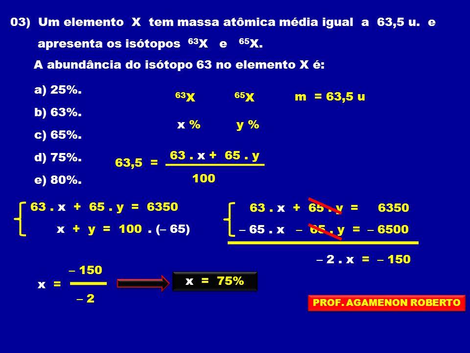 03) Um elemento X tem massa atômica média igual a 63,5 u. e
