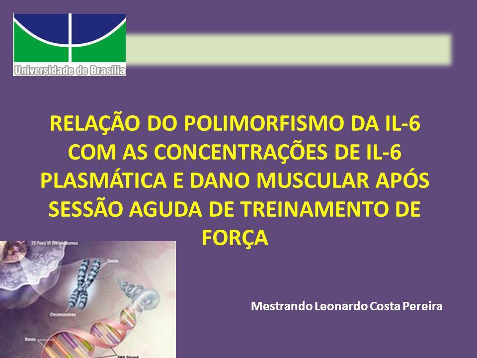RELAÇÃO DO POLIMORFISMO DA IL-6 COM AS CONCENTRAÇÕES DE IL-6 PLASMÁTICA E DANO MUSCULAR APÓS SESSÃO AGUDA DE TREINAMENTO DE FORÇA