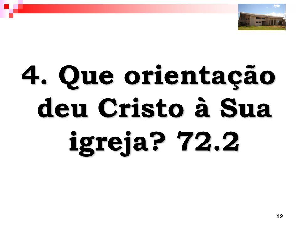 4. Que orientação deu Cristo à Sua igreja 72.2