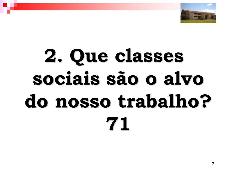 2. Que classes sociais são o alvo do nosso trabalho 71