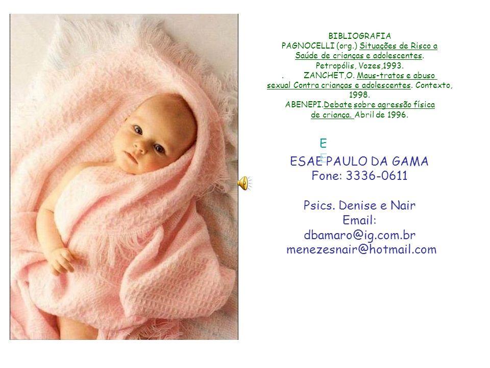 ESAE PAULO DA GAMA Fone: 3336-0611 Psics. Denise e Nair Email:
