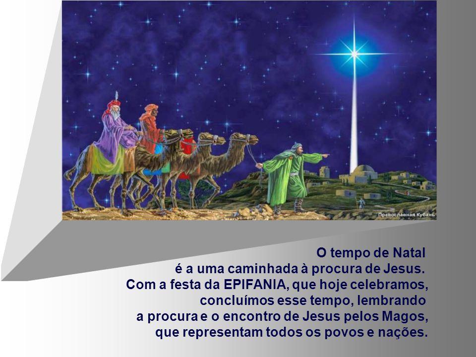 O tempo de Natal é a uma caminhada à procura de Jesus. Com a festa da EPIFANIA, que hoje celebramos,
