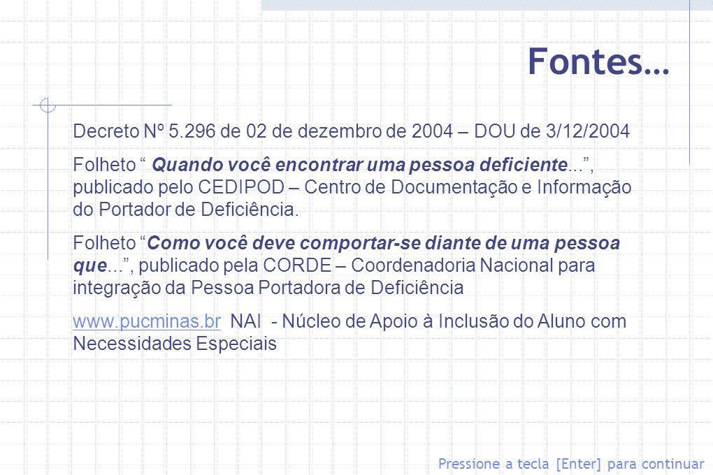 Fontes… Decreto Nº 5.296 de 02 de dezembro de 2004 – DOU de 3/12/2004
