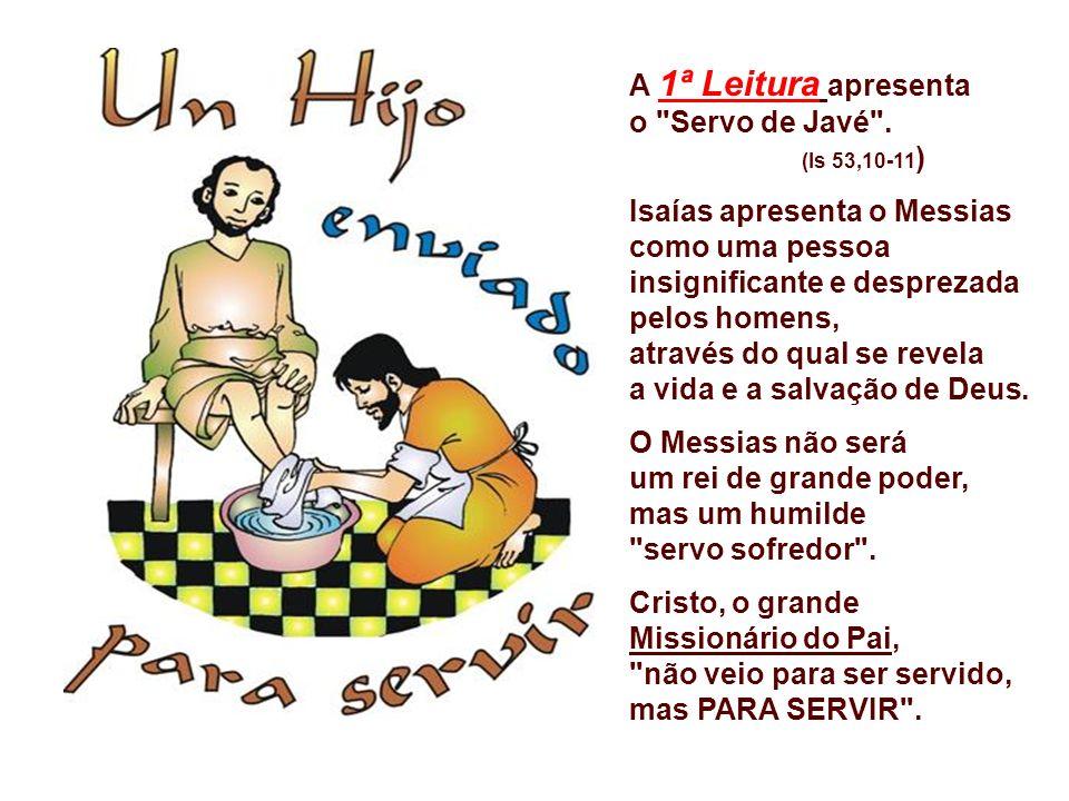 A 1ª Leitura apresenta o Servo de Javé .