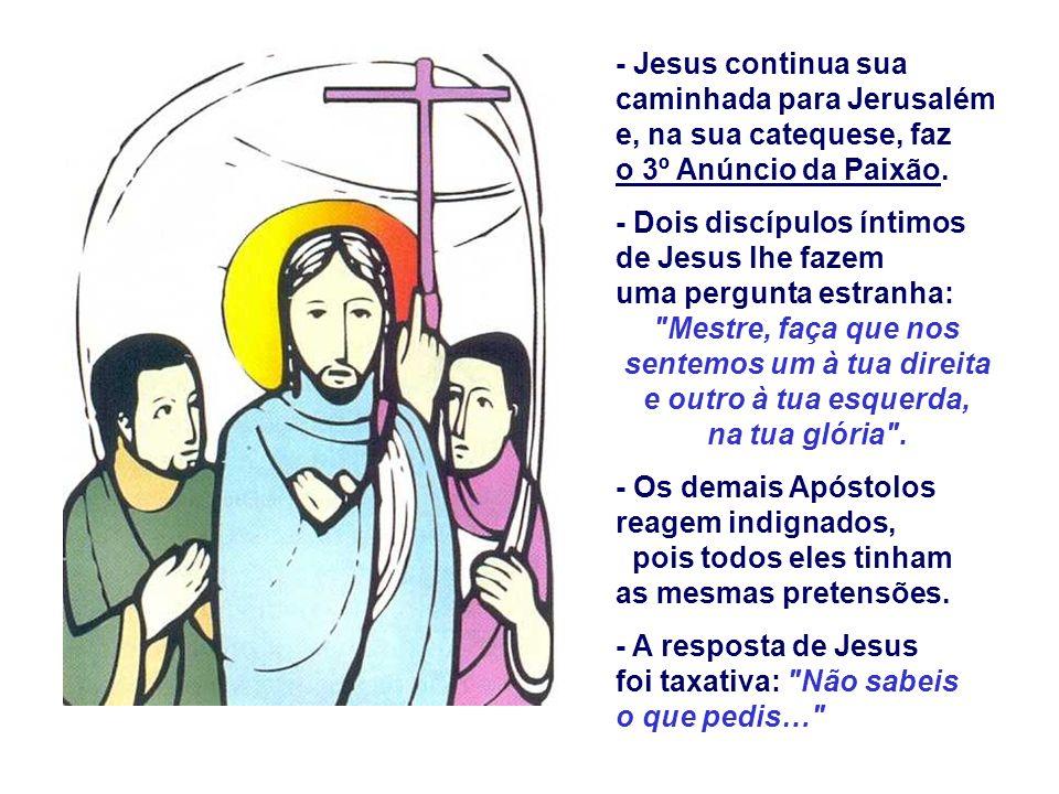 - Jesus continua sua caminhada para Jerusalém e, na sua catequese, faz
