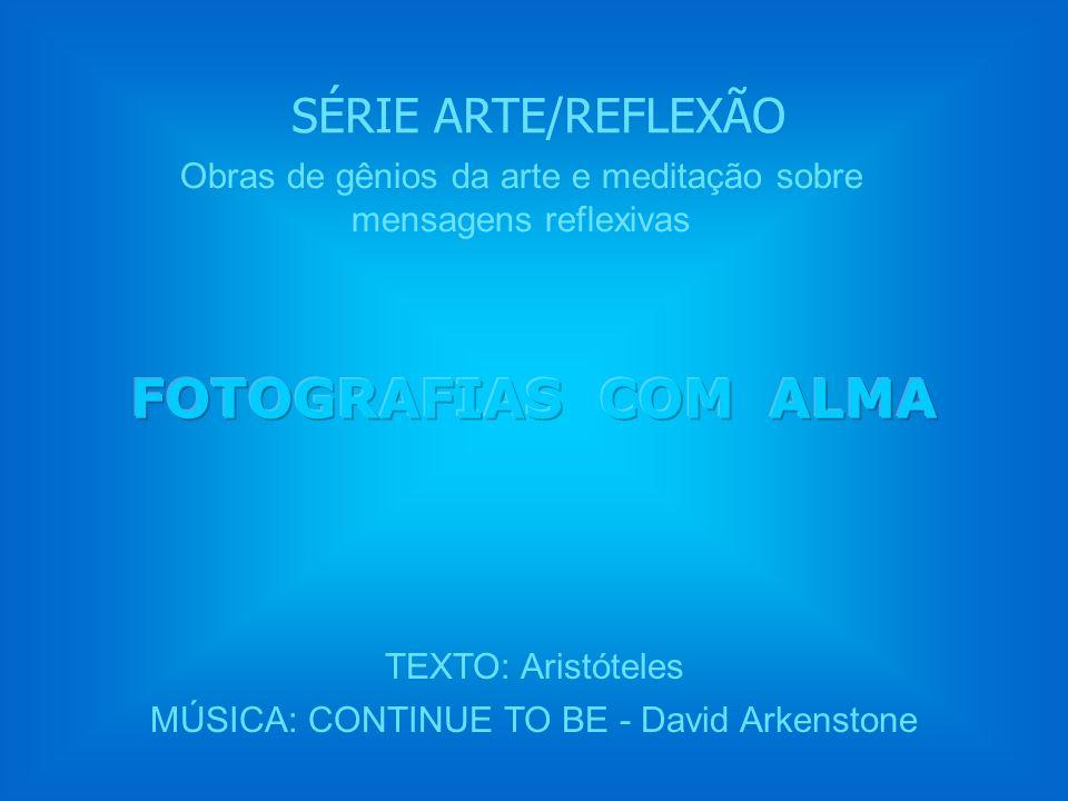 FOTOGRAFIAS COM ALMA SÉRIE ARTE/REFLEXÃO