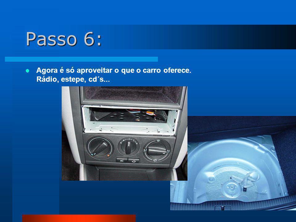 Passo 6: Agora é só aproveitar o que o carro oferece. Rádio, estepe, cd´s...