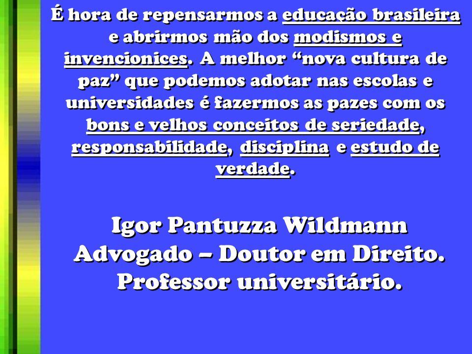 É hora de repensarmos a educação brasileira e abrirmos mão dos modismos e invencionices. A melhor nova cultura de paz que podemos adotar nas escolas e universidades é fazermos as pazes com os bons e velhos conceitos de seriedade, responsabilidade, disciplina e estudo de verdade.