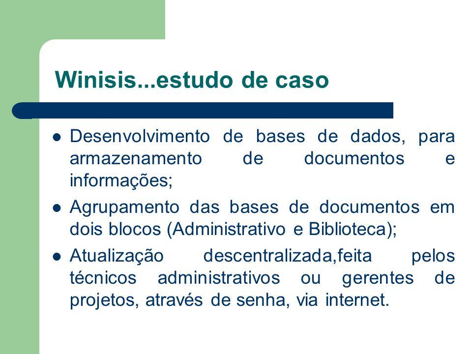 Winisis...estudo de caso Desenvolvimento de bases de dados, para armazenamento de documentos e informações;