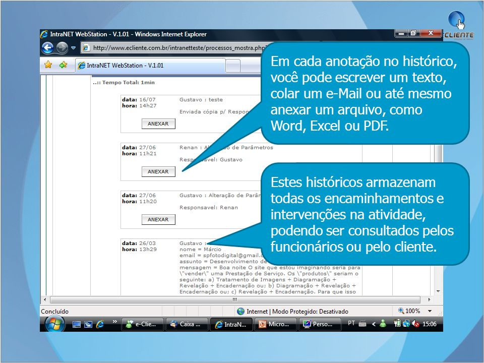 Em cada anotação no histórico, você pode escrever um texto, colar um e-Mail ou até mesmo anexar um arquivo, como Word, Excel ou PDF.