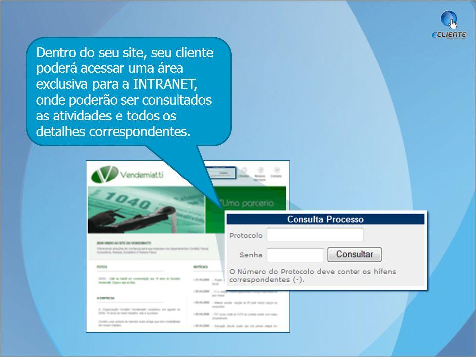 Dentro do seu site, seu cliente poderá acessar uma área exclusiva para a INTRANET, onde poderão ser consultados as atividades e todos os detalhes correspondentes.