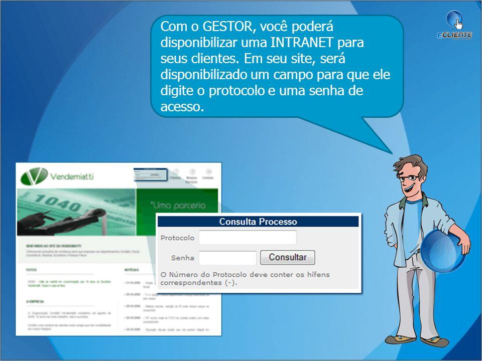 Com o GESTOR, você poderá disponibilizar uma INTRANET para seus clientes.