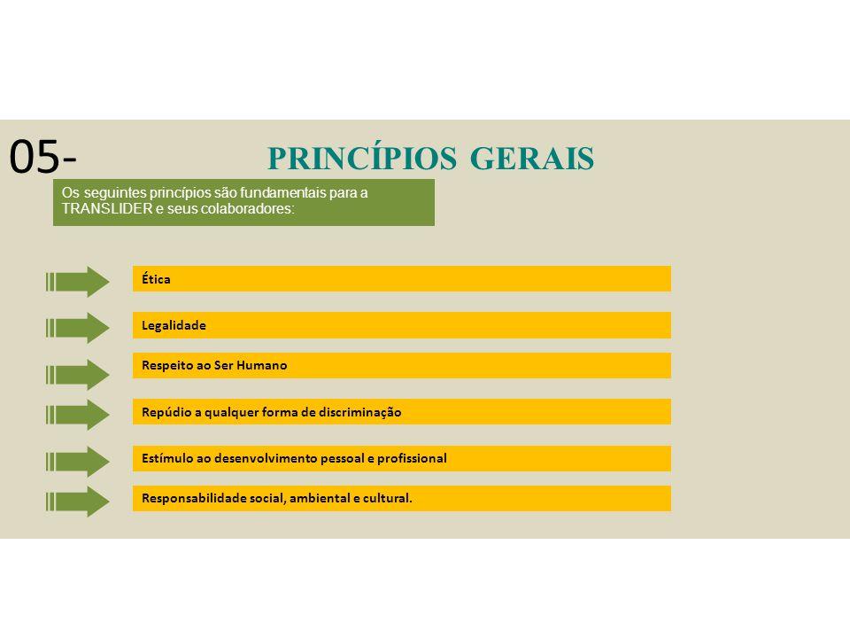 05- PRINCÍPIOS GERAIS. Os seguintes princípios são fundamentais para a TRANSLIDER e seus colaboradores: