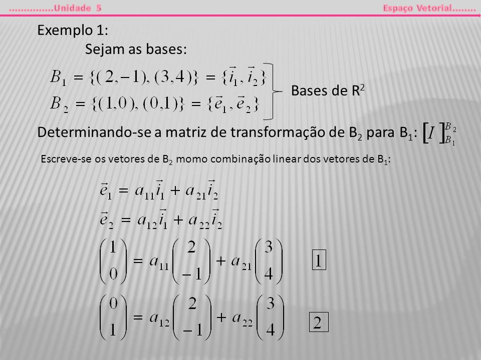 Determinando-se a matriz de transformação de B2 para B1: