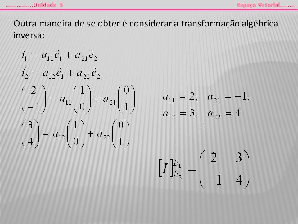 Outra maneira de se obter é considerar a transformação algébrica inversa: