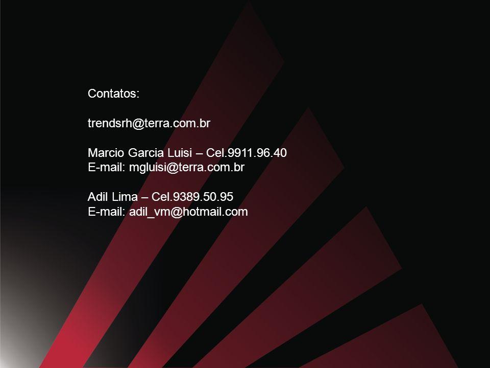 Contatos: trendsrh@terra.com.br. Marcio Garcia Luisi – Cel.9911.96.40. E-mail: mgluisi@terra.com.br.