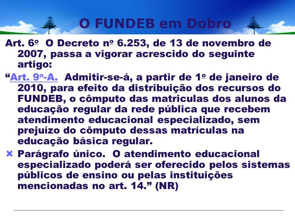 O FUNDEB em Dobro Art. 6o O Decreto no 6.253, de 13 de novembro de 2007, passa a vigorar acrescido do seguinte artigo:
