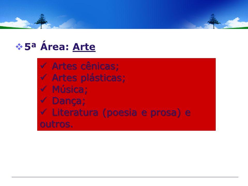 5ª Área: Arte Artes cênicas; Artes plásticas; Música; Dança; Literatura (poesia e prosa) e outros.