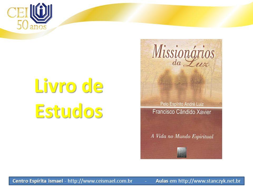 Livro de Estudos Centro Espírita ismael - http://www.ceismael.com.br - Aulas em http://www.stanczyk.net.br.