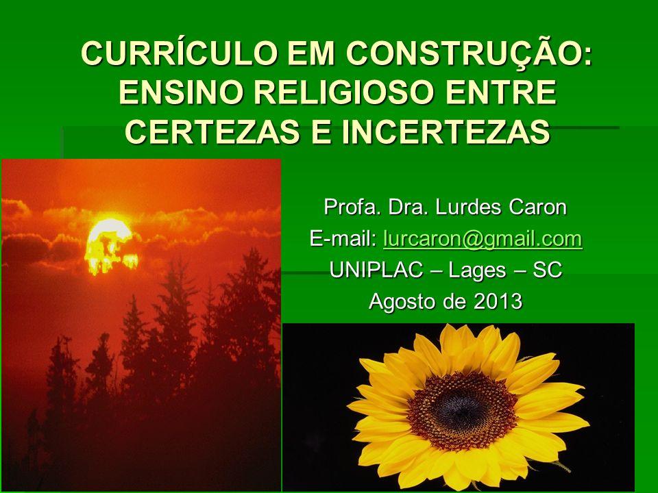 CURRÍCULO EM CONSTRUÇÃO: ENSINO RELIGIOSO ENTRE CERTEZAS E INCERTEZAS