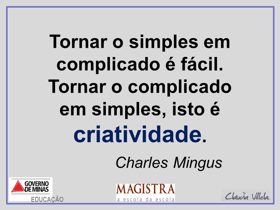 criatividade. Charles Mingus Tornar o simples em complicado é fácil.