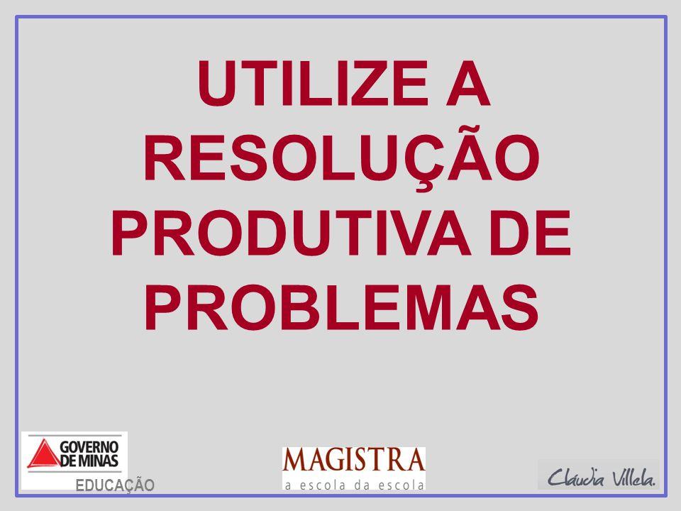 UTILIZE A RESOLUÇÃO PRODUTIVA DE PROBLEMAS