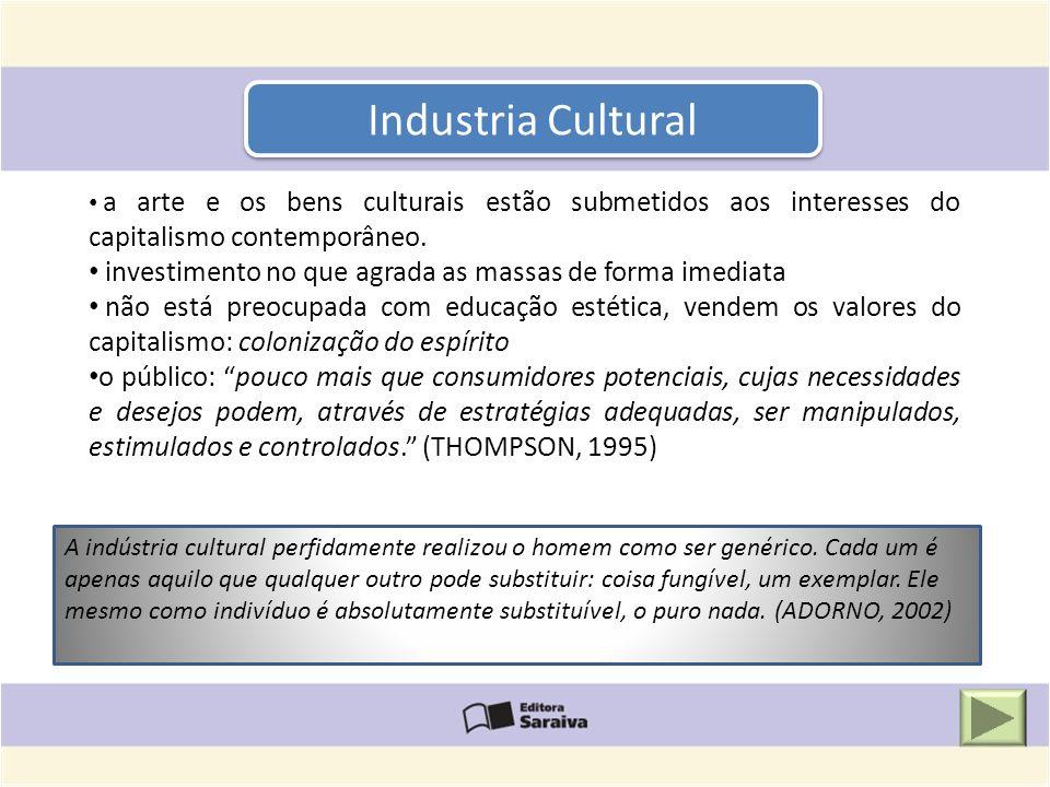 Industria Cultural a arte e os bens culturais estão submetidos aos interesses do capitalismo contemporâneo.