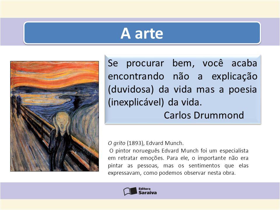 A arte Se procurar bem, você acaba encontrando não a explicação (duvidosa) da vida mas a poesia (inexplicável) da vida.