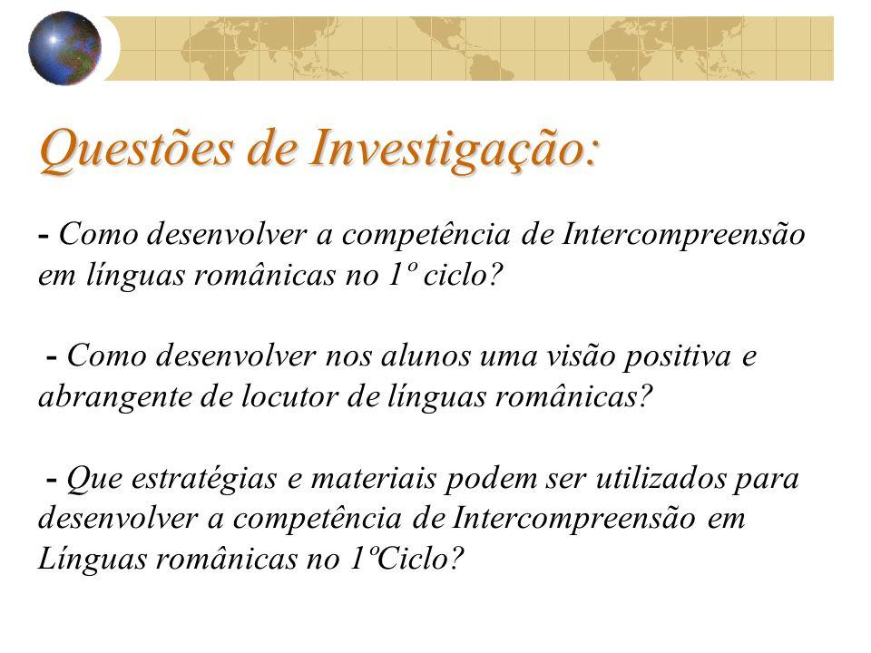 Questões de Investigação: - Como desenvolver a competência de Intercompreensão em línguas românicas no 1º ciclo.