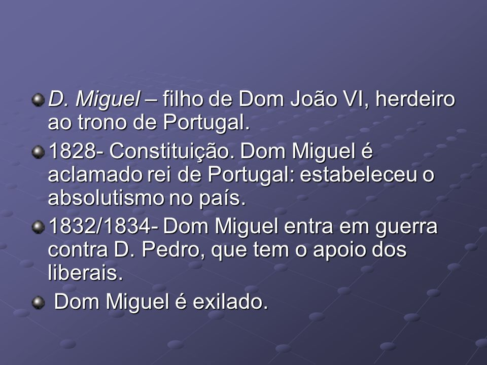 D. Miguel – filho de Dom João VI, herdeiro ao trono de Portugal.