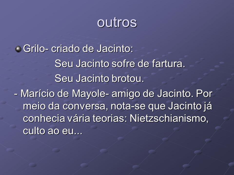 outros Grilo- criado de Jacinto: Seu Jacinto sofre de fartura.