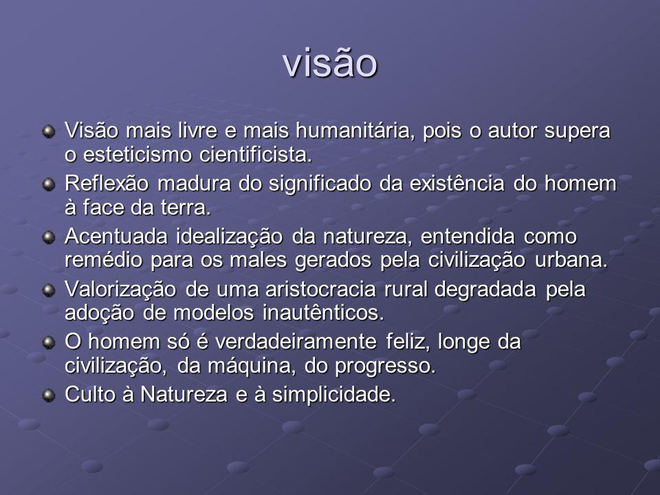 visão Visão mais livre e mais humanitária, pois o autor supera o esteticismo cientificista.
