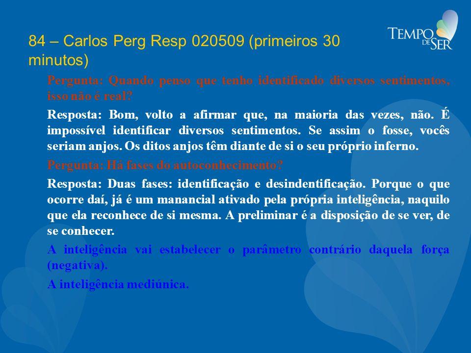84 – Carlos Perg Resp 020509 (primeiros 30 minutos)