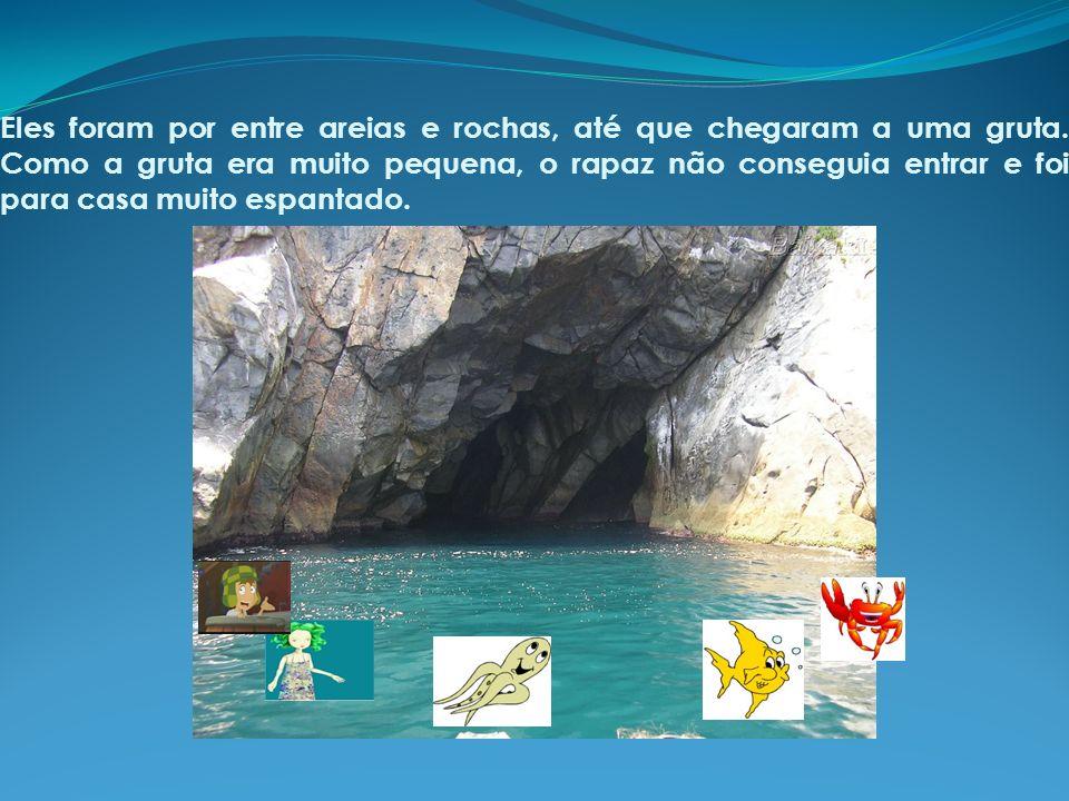 Eles foram por entre areias e rochas, até que chegaram a uma gruta
