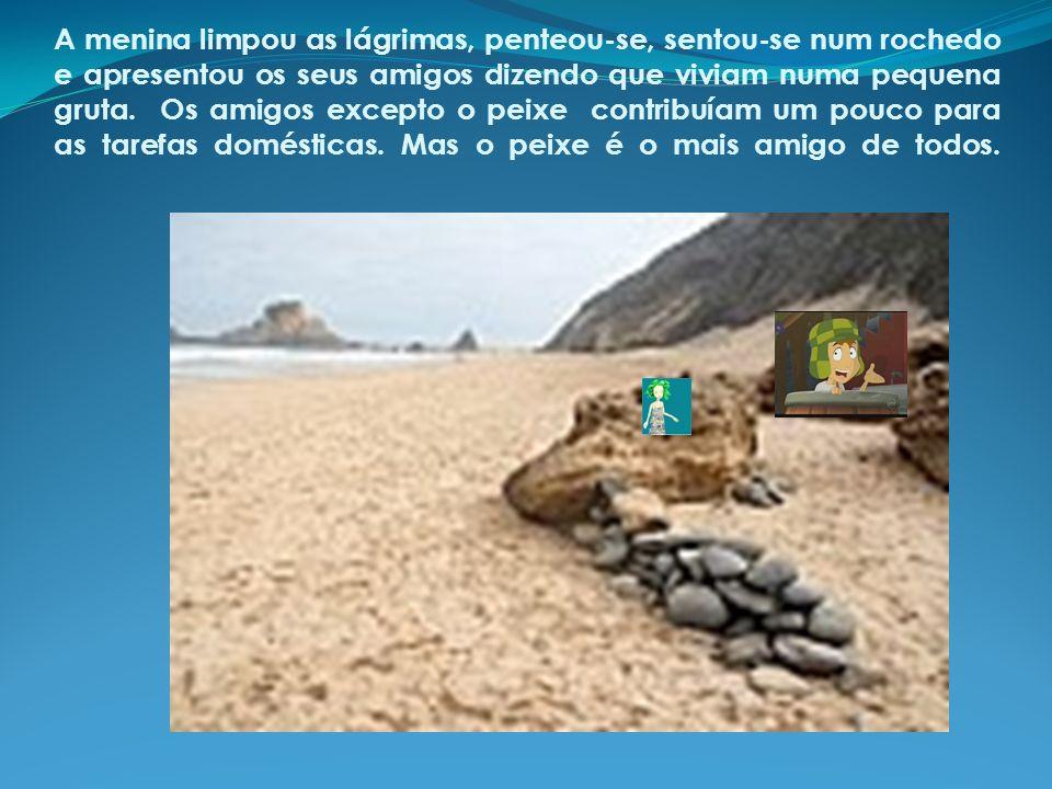 A menina limpou as lágrimas, penteou-se, sentou-se num rochedo e apresentou os seus amigos dizendo que viviam numa pequena gruta.