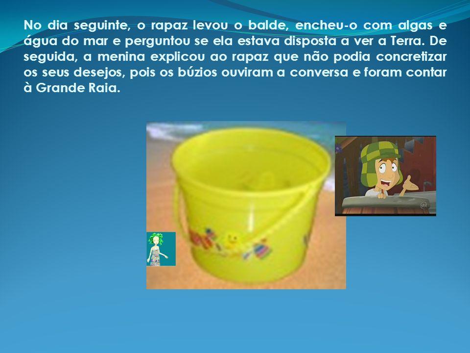 No dia seguinte, o rapaz levou o balde, encheu-o com algas e água do mar e perguntou se ela estava disposta a ver a Terra.