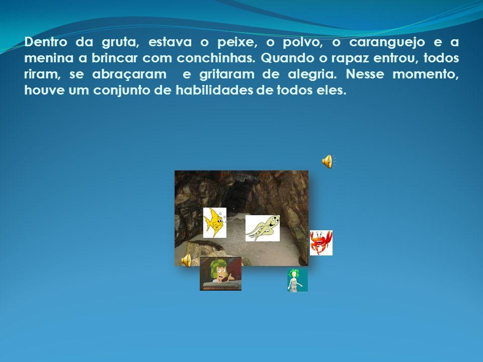 Dentro da gruta, estava o peixe, o polvo, o caranguejo e a menina a brincar com conchinhas.