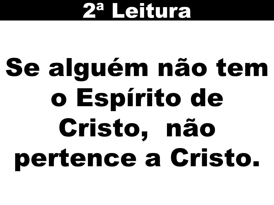 Se alguém não tem o Espírito de Cristo, não pertence a Cristo.