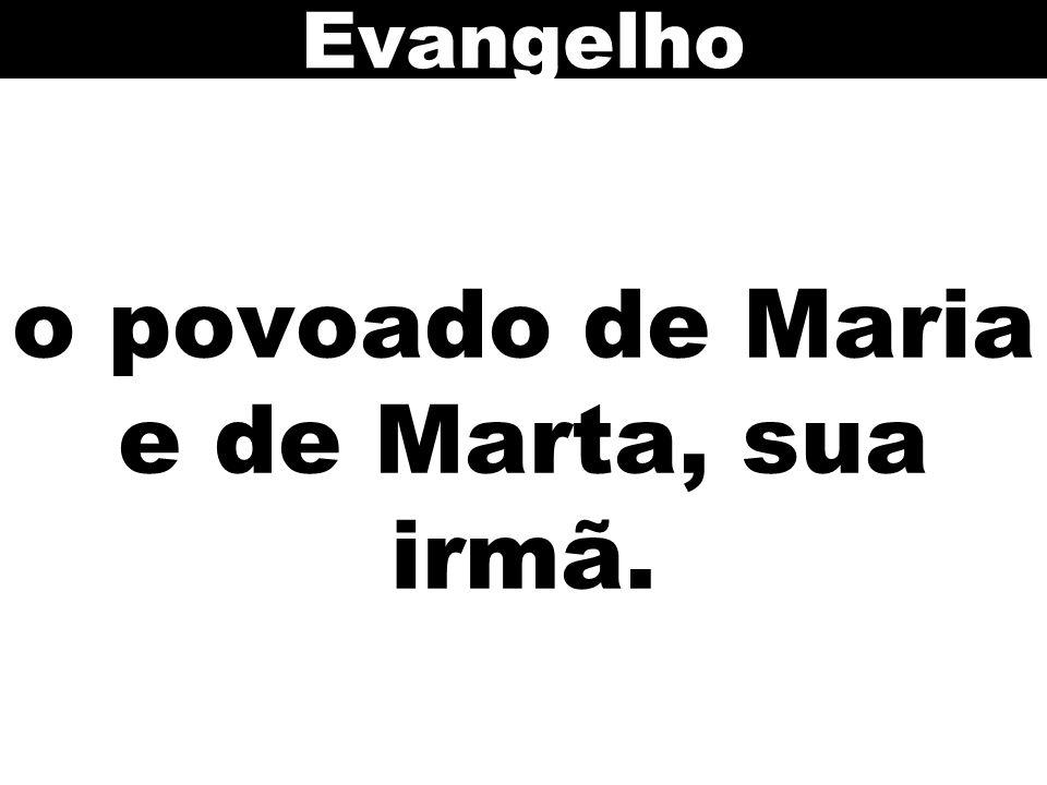 o povoado de Maria e de Marta, sua irmã.