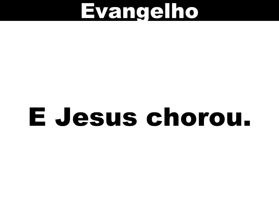 Evangelho E Jesus chorou. 98