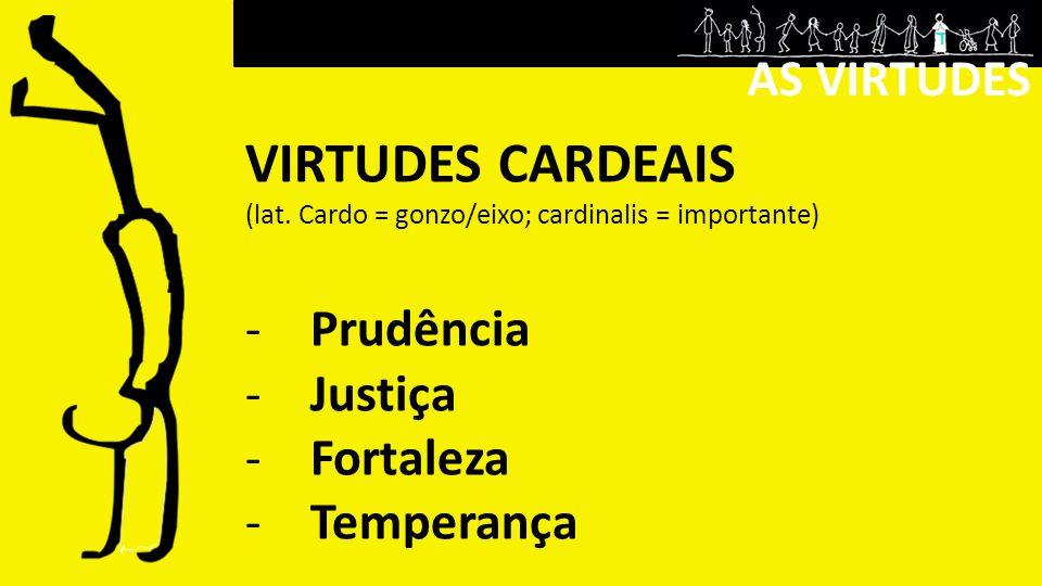 VIRTUDES CARDEAIS Prudência Justiça Fortaleza Temperança AS VIRTUDES