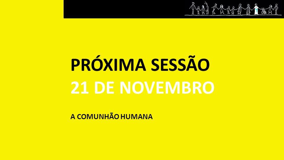 PRÓXIMA SESSÃO 21 DE NOVEMBRO A COMUNHÃO HUMANA