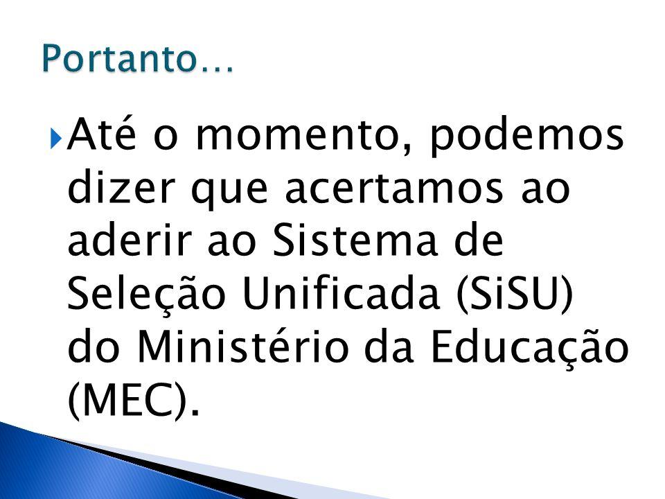 Portanto… Até o momento, podemos dizer que acertamos ao aderir ao Sistema de Seleção Unificada (SiSU) do Ministério da Educação (MEC).